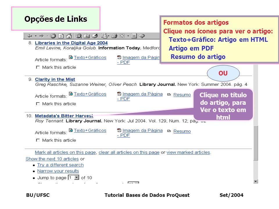 BU/UFSC Tutorial Bases de Dados ProQuest Set/2004 Formatos dos artigos Clique nos ícones para ver o artigo: Texto+Gráfico: Artigo em HTML Artigo em PD