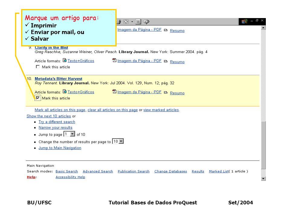 BU/UFSC Tutorial Bases de Dados ProQuest Set/2004 Marque um artigo para: Imprimir Enviar por mail, ou Salvar