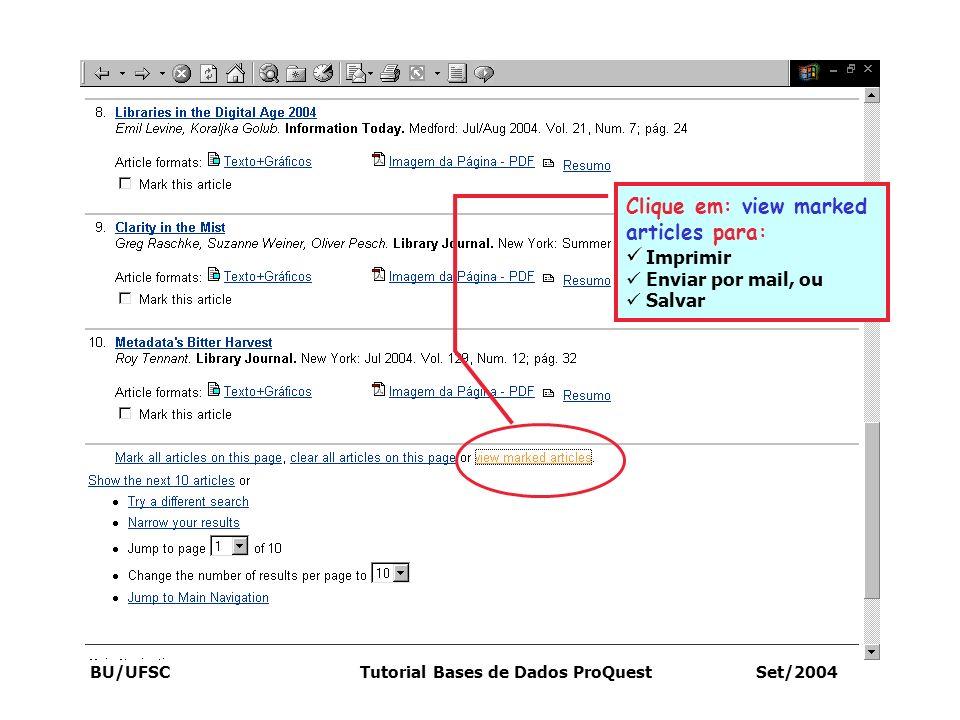 BU/UFSC Tutorial Bases de Dados ProQuest Set/2004 Clique em: view marked articles para: Imprimir Enviar por mail, ou Salvar