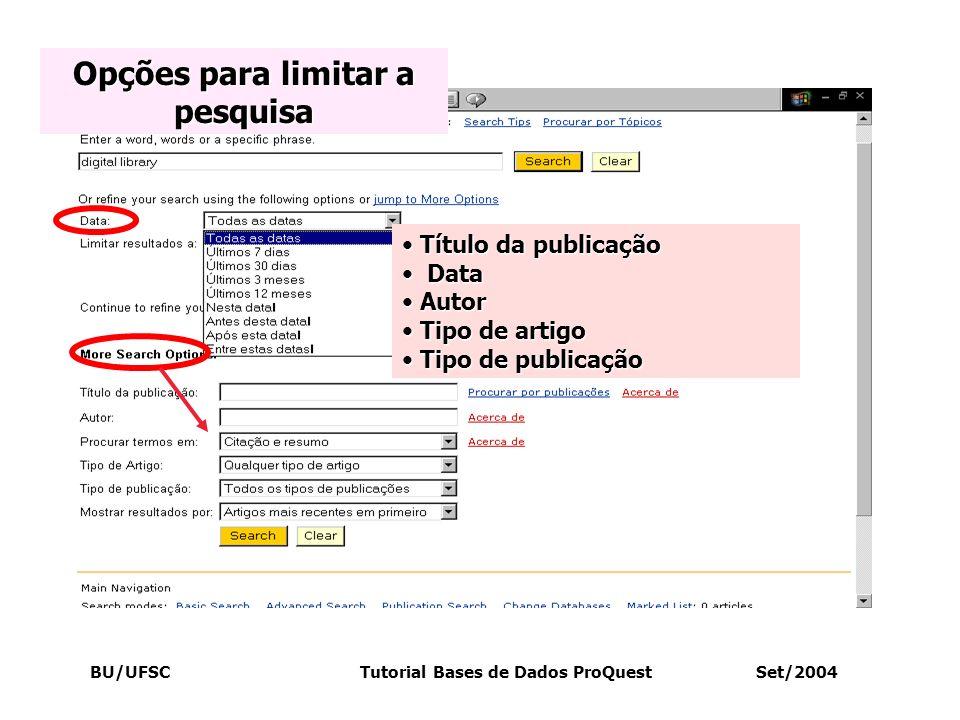 BU/UFSC Tutorial Bases de Dados ProQuest Set/2004 T Título da publicação D Data A Autor T Tipo de artigo ipo de publicação Opções para limitar a pesqu