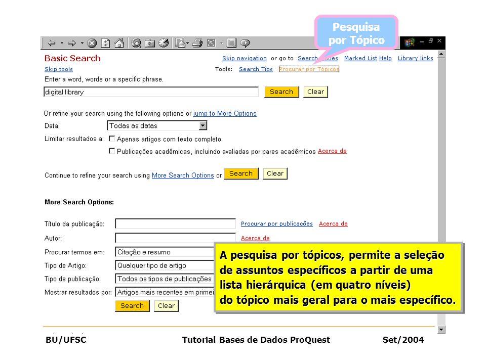 BU/UFSC Tutorial Bases de Dados ProQuest Set/2004 Pesquisa por Tópico A pesquisa por tópicos, permite a seleção de assuntos específicos a partir de um