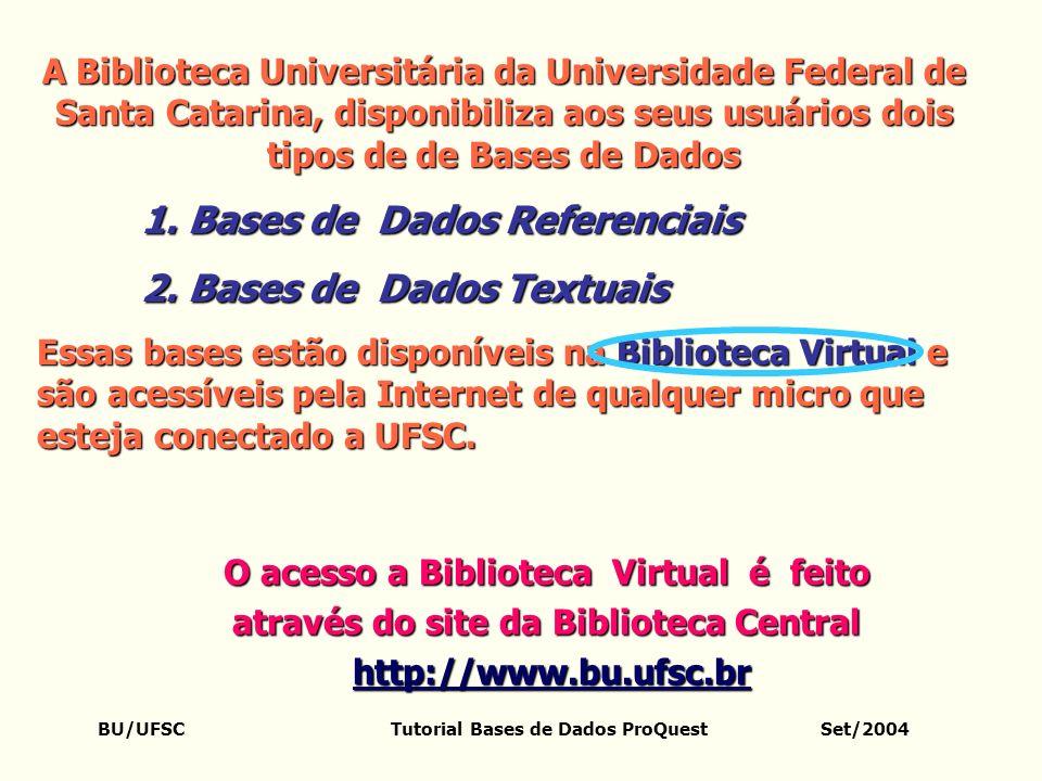 BU/UFSC Tutorial Bases de Dados ProQuest Set/2004 A Biblioteca Universitária da Universidade Federal de Santa Catarina, disponibiliza aos seus usuário