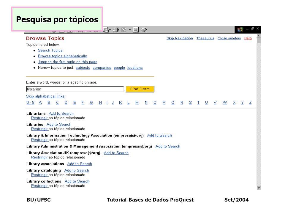 BU/UFSC Tutorial Bases de Dados ProQuest Set/2004 Pesquisa por tópicos