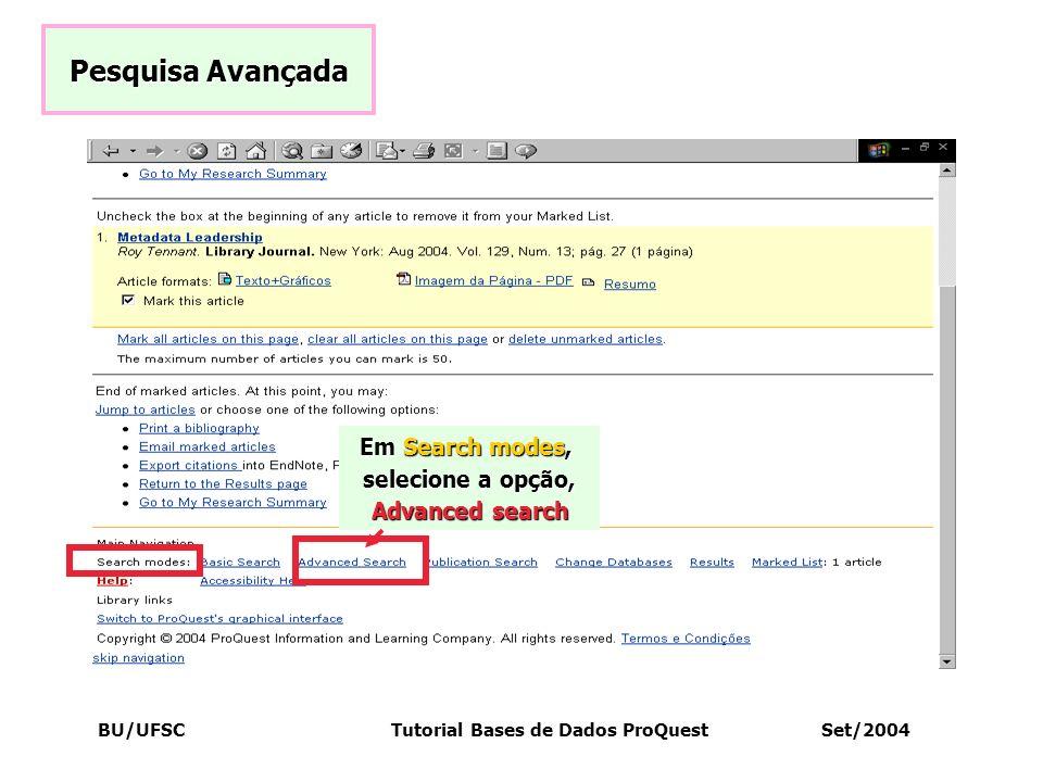 BU/UFSC Tutorial Bases de Dados ProQuest Set/2004 Pesquisa Avançada Em Search modes, selecione a opção, Advanced search