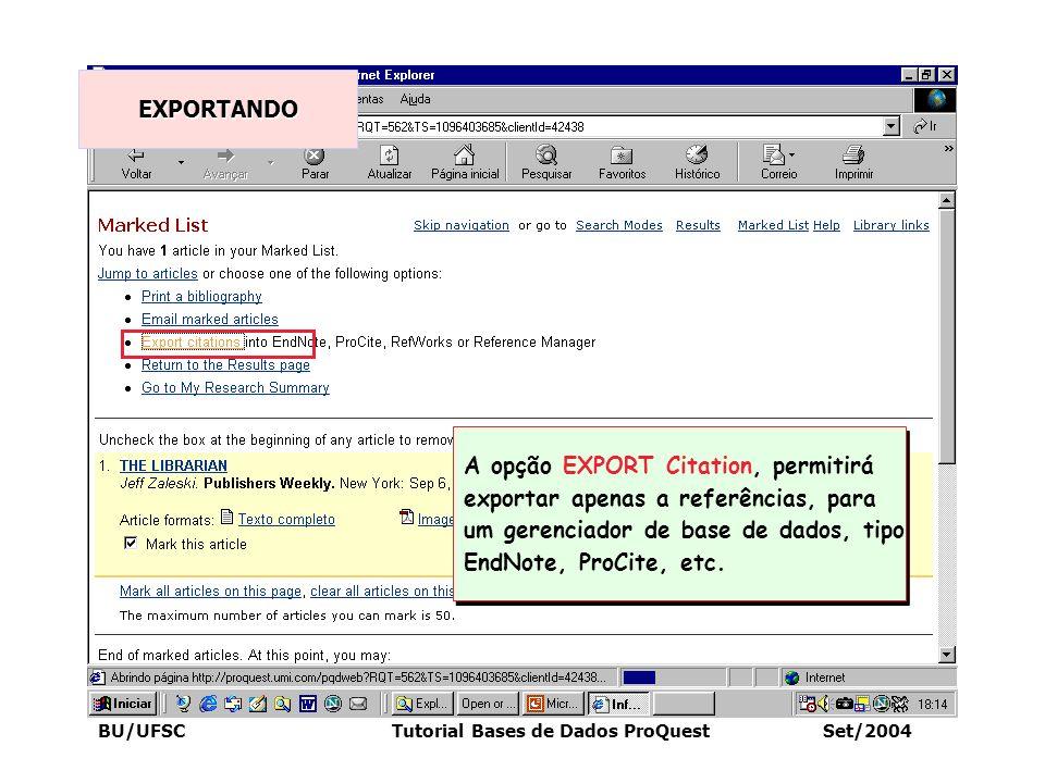 BU/UFSC Tutorial Bases de Dados ProQuest Set/2004 EXPORTANDO A opção EXPORT Citation, permitirá exportar apenas a referências, para um gerenciador de