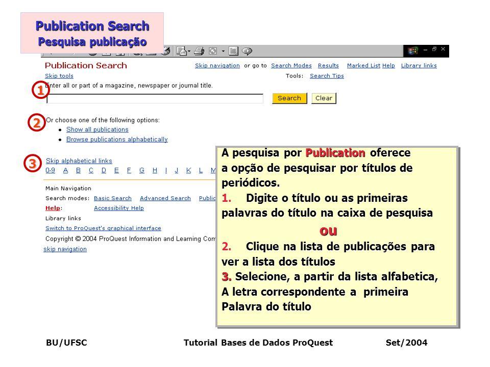 BU/UFSC Tutorial Bases de Dados ProQuest Set/2004 Publication Search Pesquisa publicação A pesquisa por Publication oferece a opção de pesquisar por t