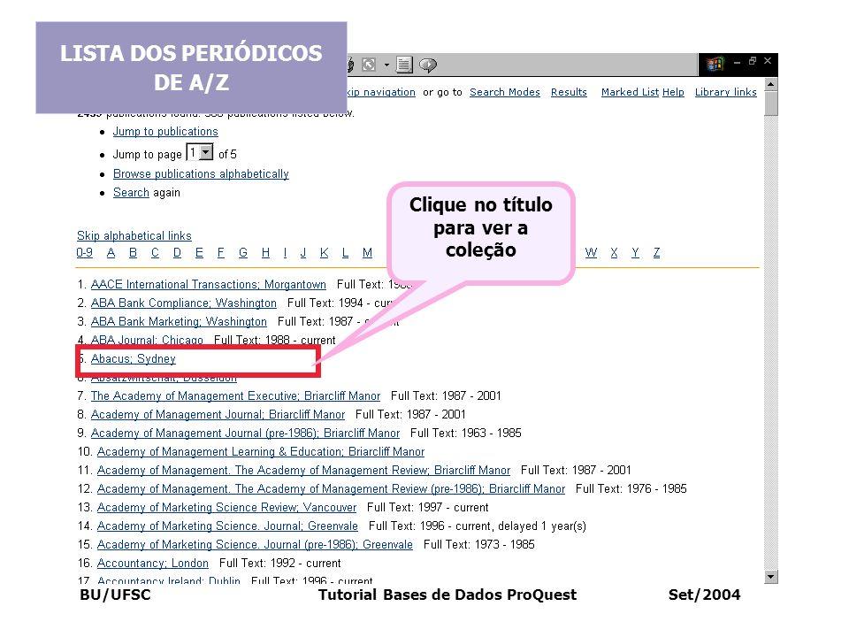 BU/UFSC Tutorial Bases de Dados ProQuest Set/2004 LISTA DOS PERIÓDICOS DE A/Z Clique no título para ver a coleção