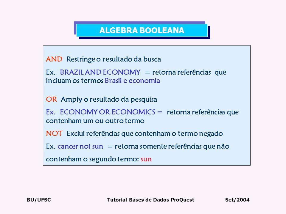 BU/UFSC Tutorial Bases de Dados ProQuest Set/2004 AND Restringe o resultado da busca Ex. BRAZIL AND ECONOMY = retorna referências que incluam os termo