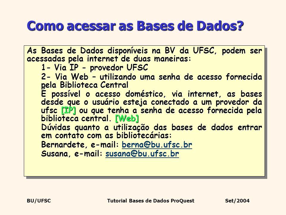 BU/UFSC Tutorial Bases de Dados ProQuest Set/2004 Como acessar as Bases de Dados? As Bases de Dados disponíveis na BV da UFSC, podem ser acessadas pel