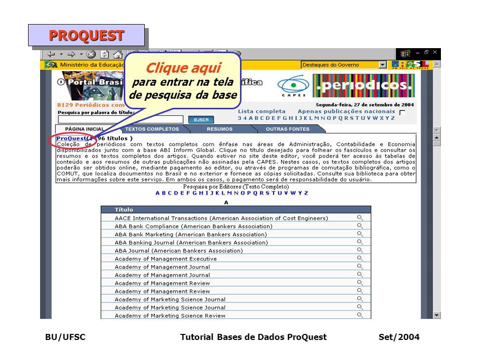 BU/UFSC Tutorial Bases de Dados ProQuest Set/2004 Clique aqui para entrar na tela de pesquisa da base PROQUESTPROQUEST