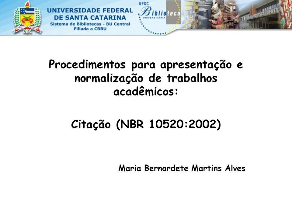 Procedimentos para apresentação e normalização de trabalhos acadêmicos: Citação (NBR 10520:2002) Maria Bernardete Martins Alves