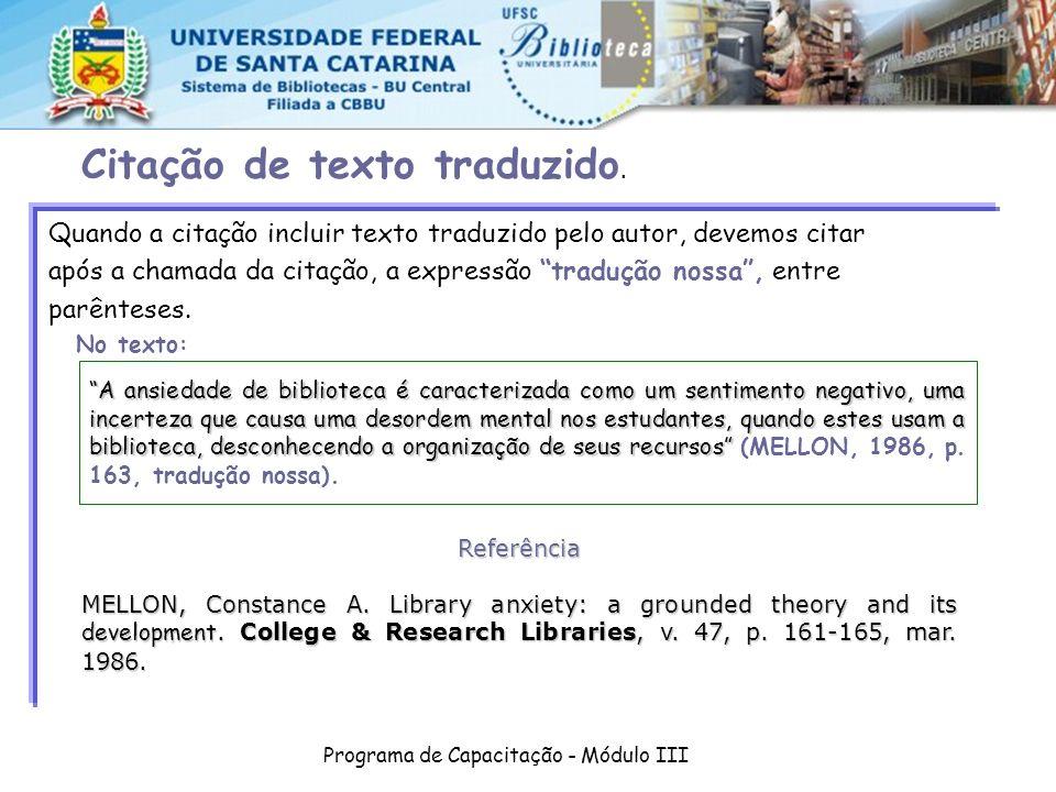 Programa de Capacitação - Módulo III Quando a citação incluir texto traduzido pelo autor, devemos citar após a chamada da citação, a expressão traduçã
