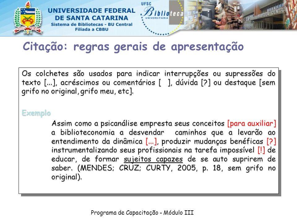 Programa de Capacitação - Módulo III Os colchetes são usados para indicar interrupções ou supressões do texto [...], acréscimos ou comentários [ ], dú