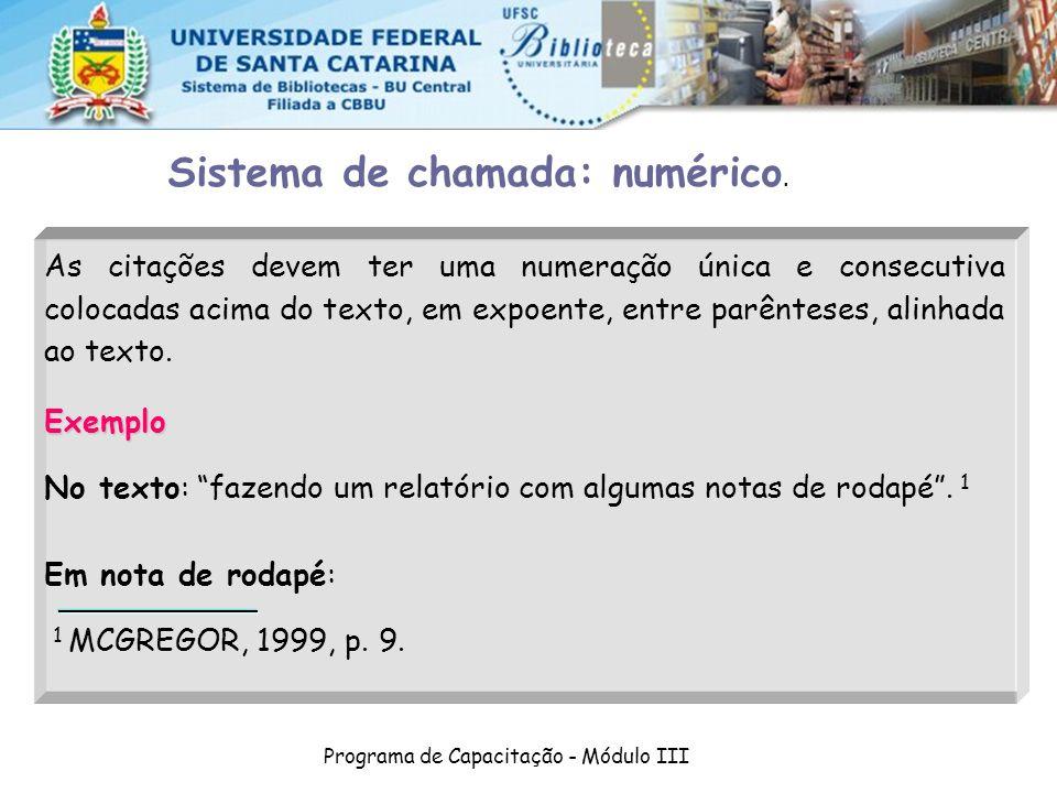 Programa de Capacitação - Módulo III As citações devem ter uma numeração única e consecutiva colocadas acima do texto, em expoente, entre parênteses, alinhada ao texto.Exemplo No texto: fazendo um relatório com algumas notas de rodapé.