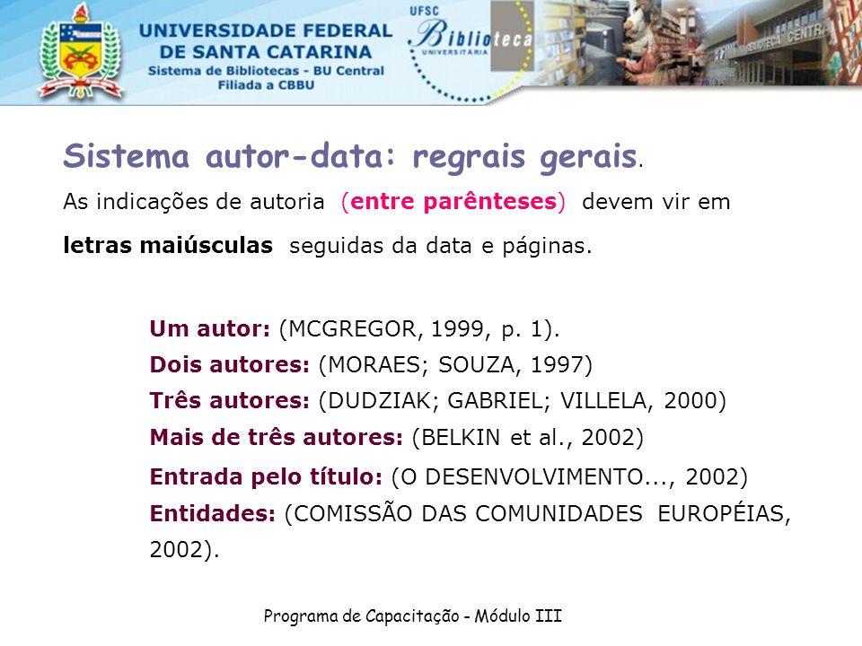 As indicações de autoria (entre parênteses) devem vir em letras maiúsculas seguidas da data e páginas. Um autor: (MCGREGOR, 1999, p. 1). Dois autores: