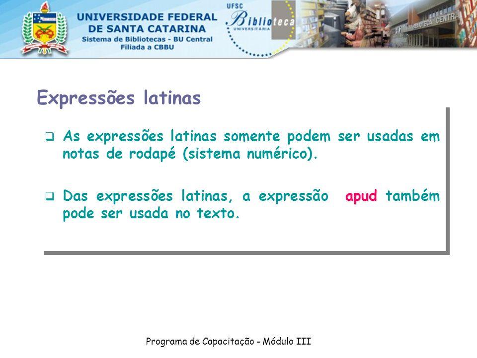 Programa de Capacitação - Módulo III As expressões latinas somente podem ser usadas em notas de rodapé (sistema numérico). apud Das expressões latinas