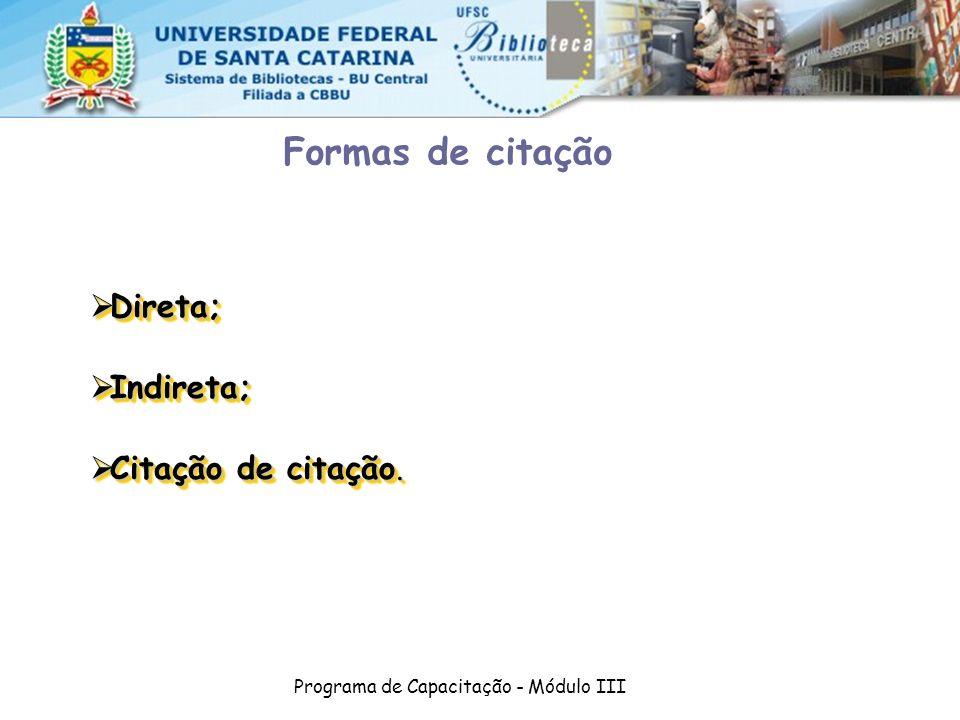 Programa de Capacitação - Módulo III Formas de citação Direta; Direta; Indireta; Indireta; Citação de citação. Citação de citação. Direta; Direta; Ind