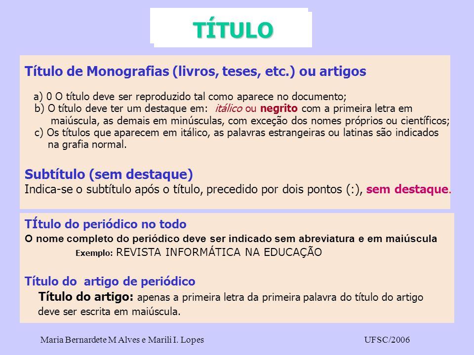 Maria Bernardete M Alves e Marili I. LopesUFSC/2006 Título de Monografias (livros, teses, etc.) ou artigos a) 0 O título deve ser reproduzido tal como