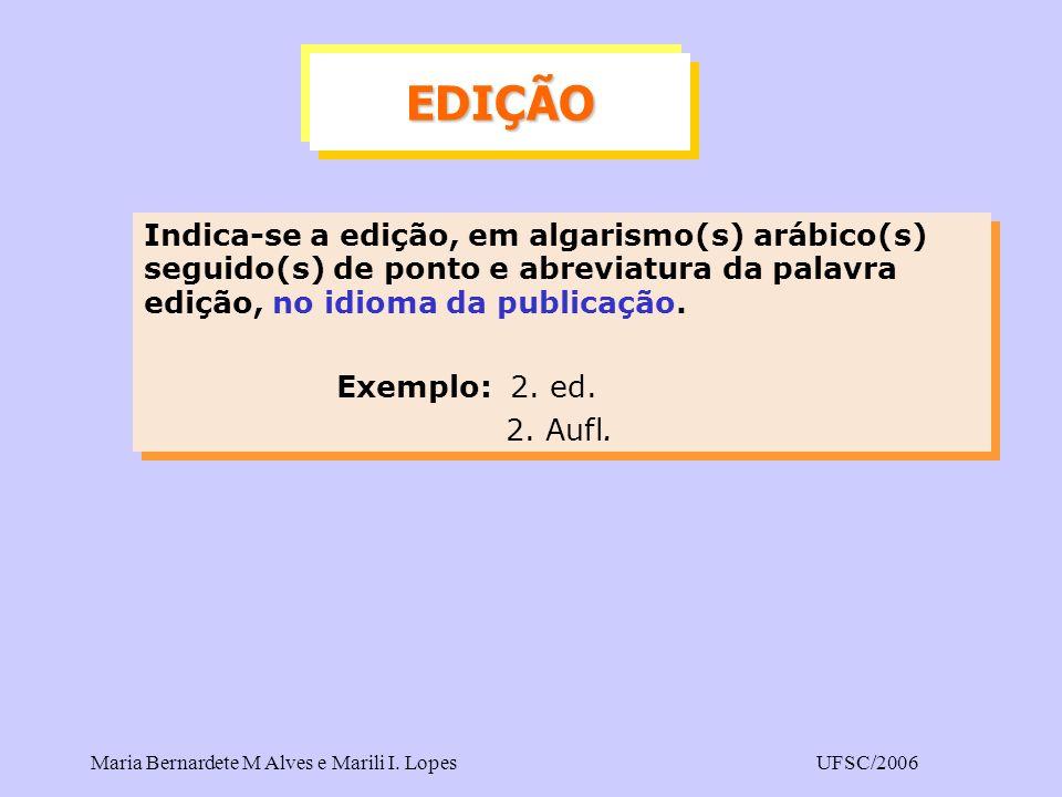 Maria Bernardete M Alves e Marili I. LopesUFSC/2006 Indica-se a edição, em algarismo(s) arábico(s) seguido(s) de ponto e abreviatura da palavra edição
