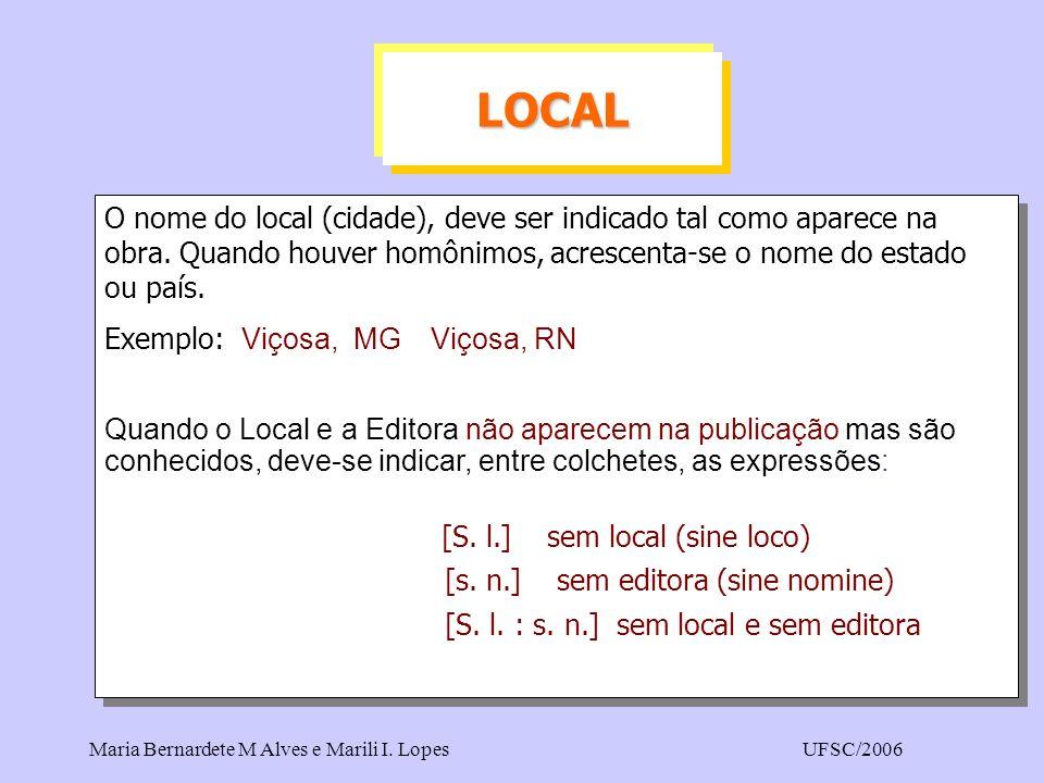 Maria Bernardete M Alves e Marili I. LopesUFSC/2006 O nome do local (cidade), deve ser indicado tal como aparece na obra. Quando houver homônimos, acr