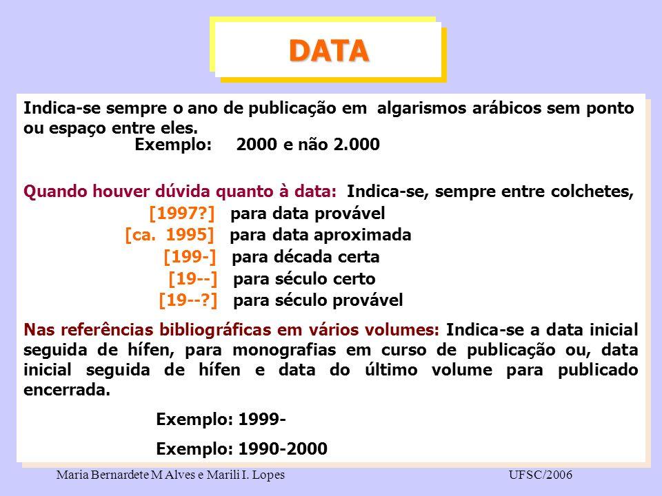 Maria Bernardete M Alves e Marili I. LopesUFSC/2006 Indica-se sempre o ano de publicação em algarismos arábicos sem ponto ou espaço entre eles. Exempl