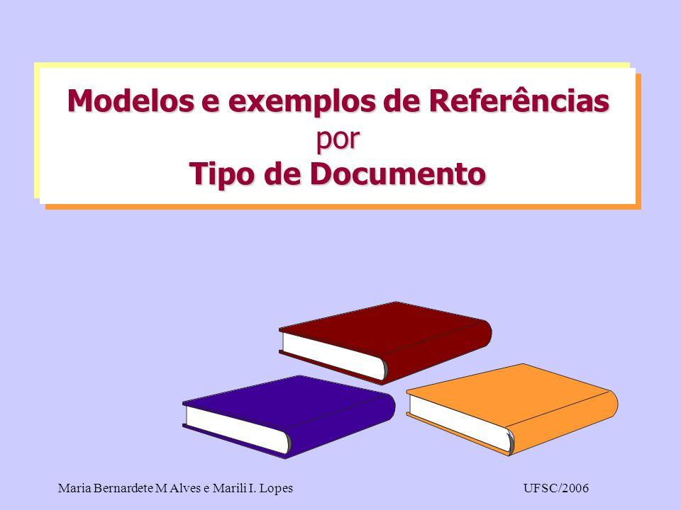 Maria Bernardete M Alves e Marili I. LopesUFSC/2006 Modelos e exemplos de Referências por Tipo de Documento