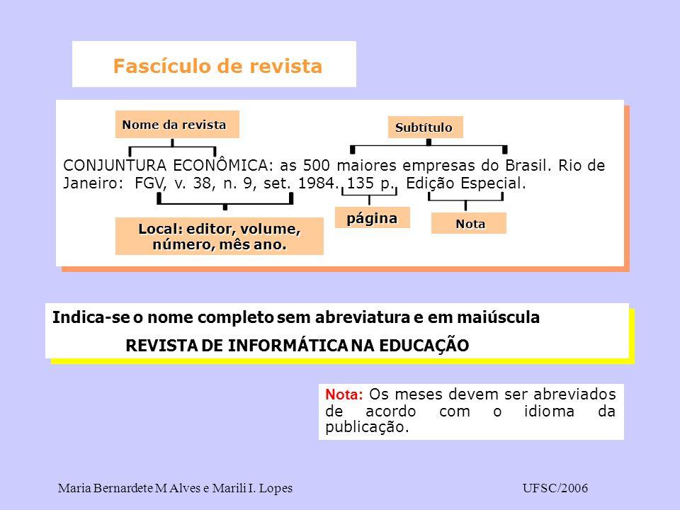 Maria Bernardete M Alves e Marili I. LopesUFSC/2006 Indica-se o nome completo sem abreviatura e em maiúscula REVISTA DE INFORMÁTICA NA EDUCAÇÃO Indica