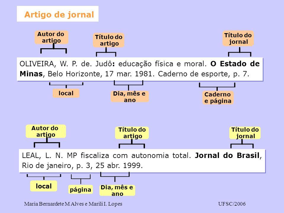 Maria Bernardete M Alves e Marili I. LopesUFSC/2006 Artigo de jornal OLIVEIRA, W. P. de. Judô: educação física e moral. O Estado de Minas, Belo Horizo