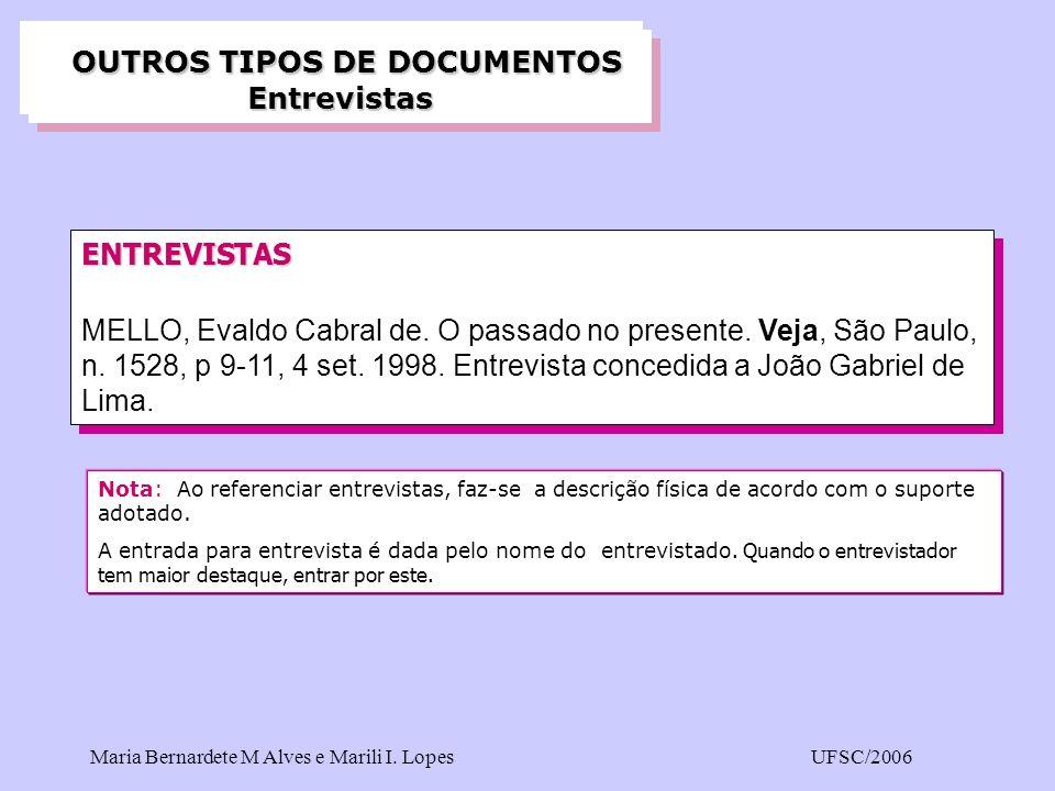 Maria Bernardete M Alves e Marili I. LopesUFSC/2006 ENTREVISTAS MELLO, Evaldo Cabral de. O passado no presente. Veja, São Paulo, n. 1528, p 9-11, 4 se