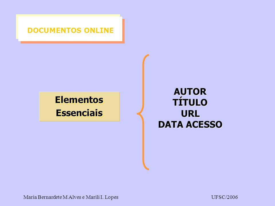 Maria Bernardete M Alves e Marili I. LopesUFSC/2006 AUTOR TÍTULO URL DATA ACESSO ElementosEssenciais Elementos Essenciais DOCUMENTOS ONLINE