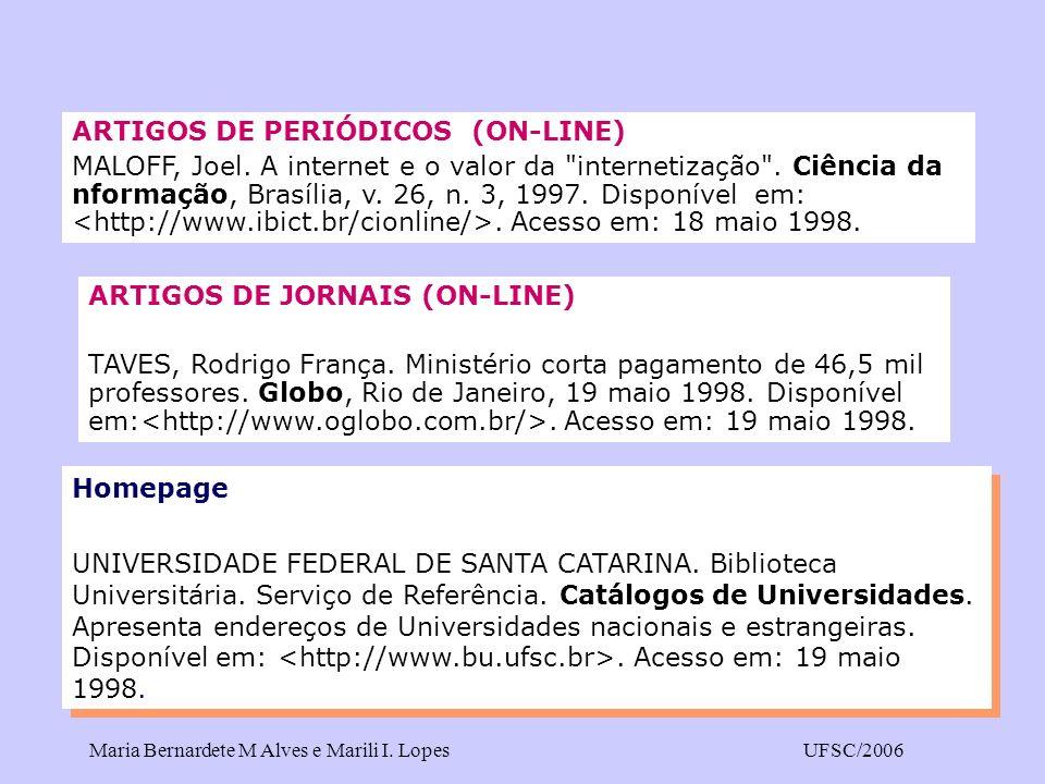 Maria Bernardete M Alves e Marili I. LopesUFSC/2006 ARTIGOS DE PERIÓDICOS (ON-LINE) MALOFF, Joel. A internet e o valor da