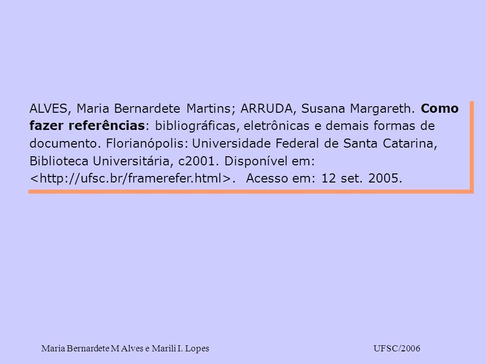 Maria Bernardete M Alves e Marili I. LopesUFSC/2006 ALVES, Maria Bernardete Martins; ARRUDA, Susana Margareth. Como fazer referências: bibliográficas,