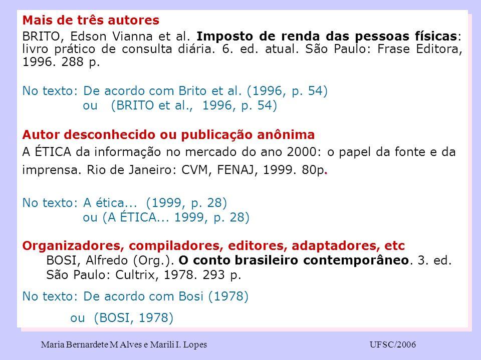 Maria Bernardete M Alves e Marili I. LopesUFSC/2006 Mais de três autores BRITO, Edson Vianna et al. Imposto de renda das pessoas físicas: livro prátic