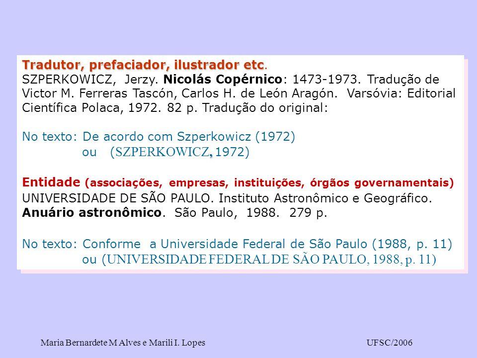 Maria Bernardete M Alves e Marili I. LopesUFSC/2006 Tradutor, prefaciador, ilustrador etc Tradutor, prefaciador, ilustrador etc. SZPERKOWICZ, Jerzy. N