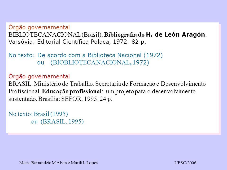 Maria Bernardete M Alves e Marili I. LopesUFSC/2006 Órgão governamental BIBLIOTECA NACIONAL (Brasil). Bibliografia do H. de León Aragón. Varsóvia: Edi