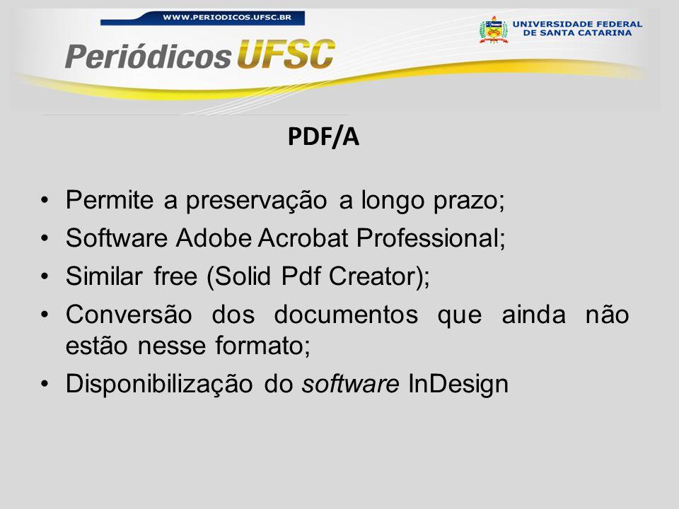 Permite a preservação a longo prazo; Software Adobe Acrobat Professional; Similar free (Solid Pdf Creator); Conversão dos documentos que ainda não estão nesse formato; Disponibilização do software InDesign PDF/A