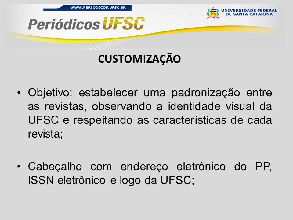 Objetivo: estabelecer uma padronização entre as revistas, observando a identidade visual da UFSC e respeitando as características de cada revista; Cabeçalho com endereço eletrônico do PP, ISSN eletrônico e logo da UFSC; CUSTOMIZAÇÃO