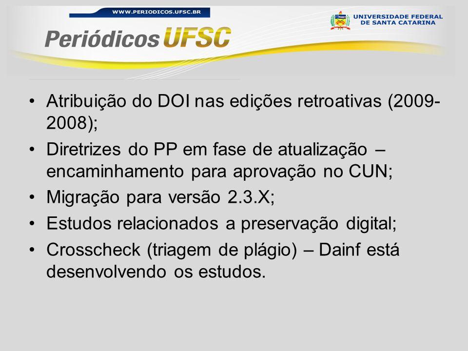 Atribuição do DOI nas edições retroativas (2009- 2008); Diretrizes do PP em fase de atualização – encaminhamento para aprovação no CUN; Migração para versão 2.3.X; Estudos relacionados a preservação digital; Crosscheck (triagem de plágio) – Dainf está desenvolvendo os estudos.