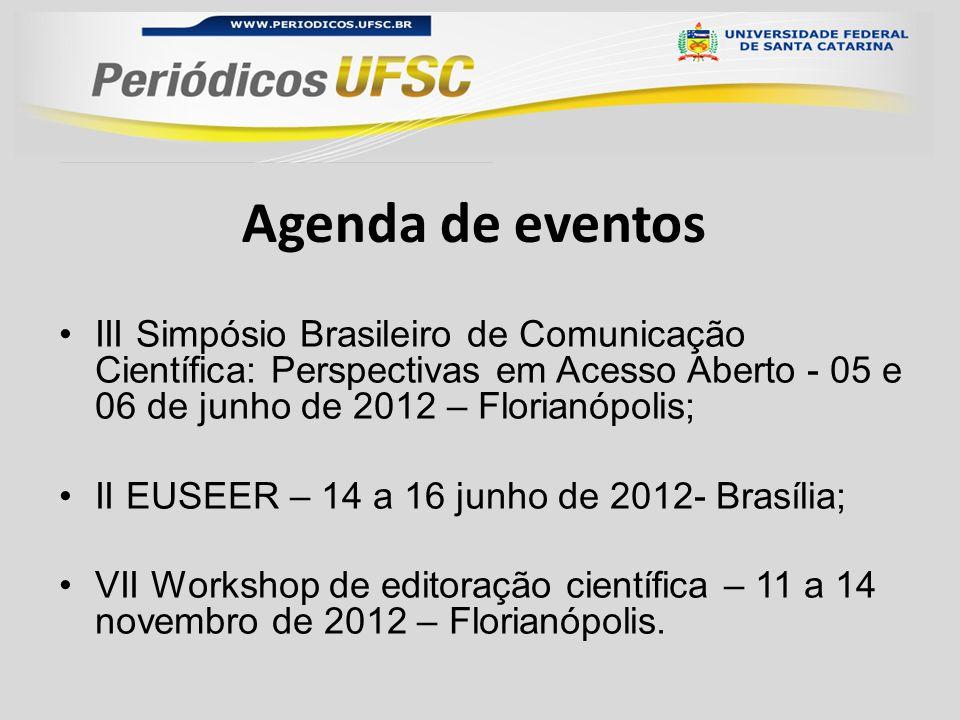 Agenda de eventos III Simpósio Brasileiro de Comunicação Científica: Perspectivas em Acesso Aberto - 05 e 06 de junho de 2012 – Florianópolis; II EUSEER – 14 a 16 junho de 2012- Brasília; VII Workshop de editoração científica – 11 a 14 novembro de 2012 – Florianópolis.