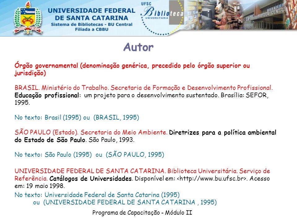 Programa de Capacitação - Módulo II Órgão governamental (denominação genérica, precedido pelo órgão superior ou jurisdição) BRASIL. Ministério do Trab
