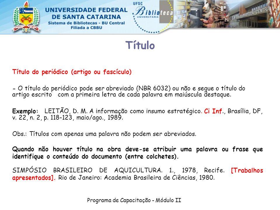 Programa de Capacitação - Módulo II Título Título do periódico (artigo ou fascículo) - O título do periódico pode ser abreviado (NBR 6032) ou não e se