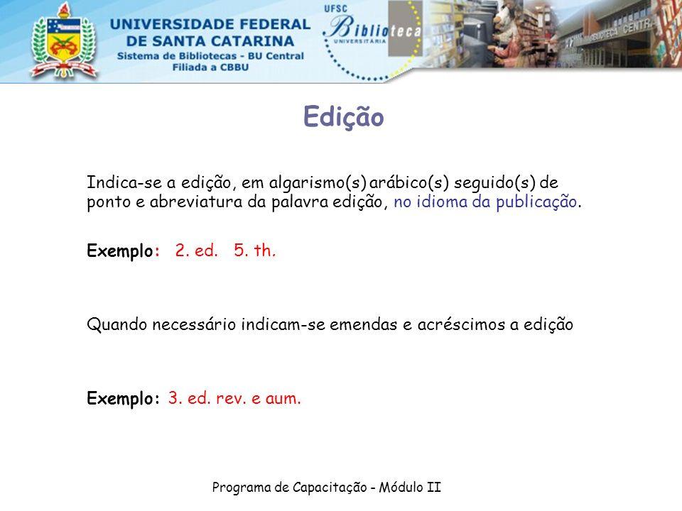 Programa de Capacitação - Módulo II Edição Indica-se a edição, em algarismo(s) arábico(s) seguido(s) de ponto e abreviatura da palavra edição, no idio