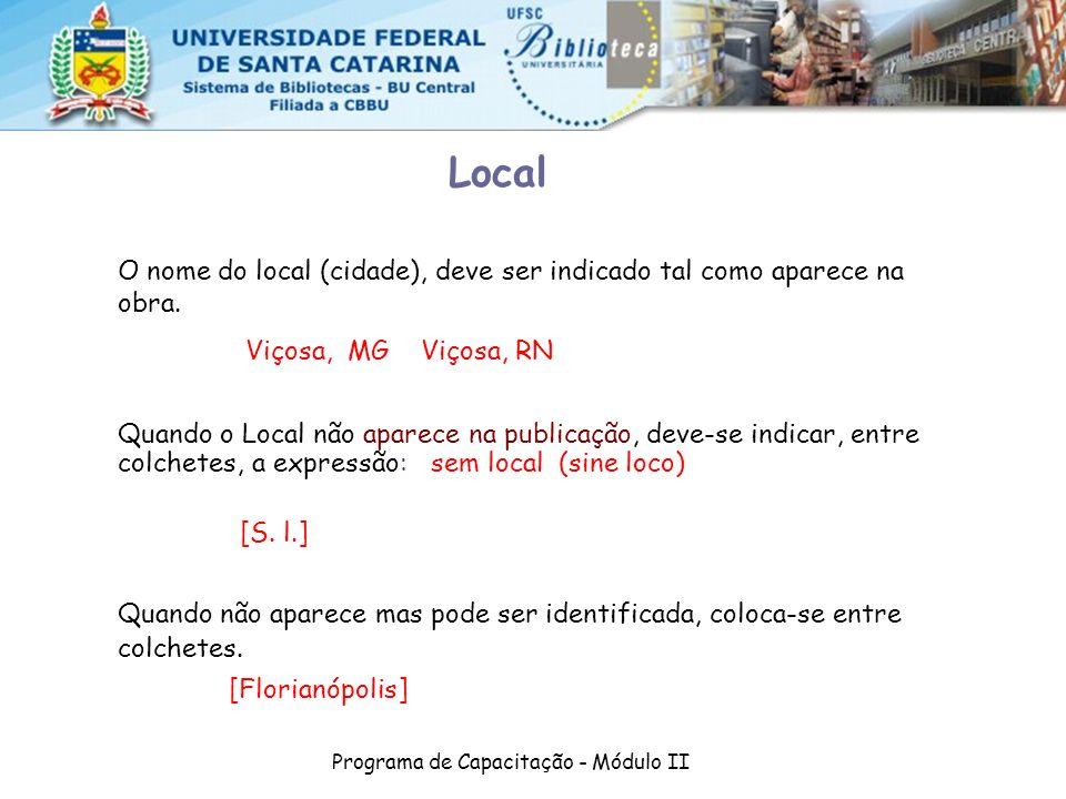 Programa de Capacitação - Módulo II O nome do local (cidade), deve ser indicado tal como aparece na obra. Viçosa, MG Viçosa, RN Quando o Local não apa