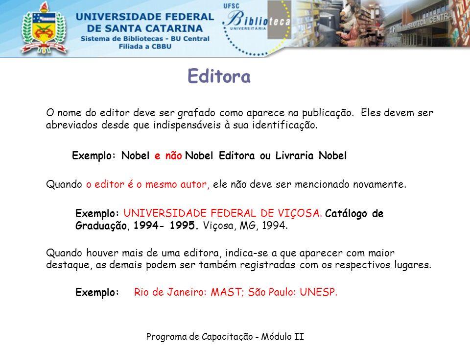 Programa de Capacitação - Módulo II O nome do editor deve ser grafado como aparece na publicação. Eles devem ser abreviados desde que indispensáveis à