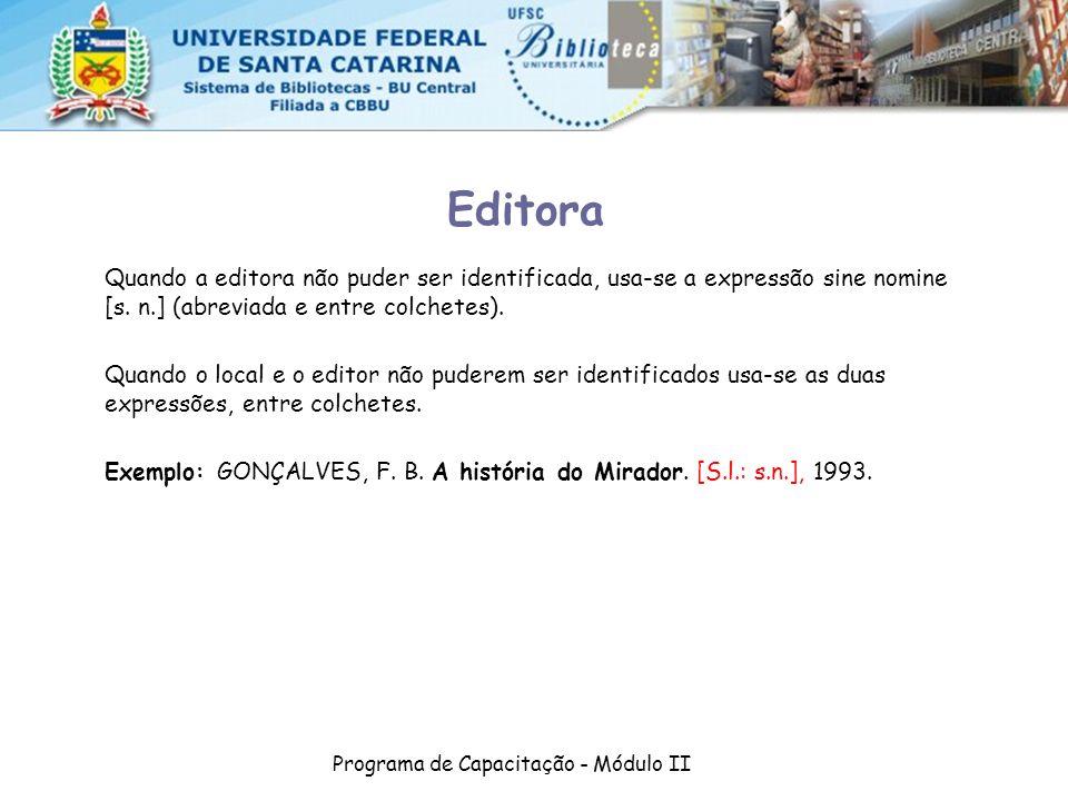 Programa de Capacitação - Módulo II Quando a editora não puder ser identificada, usa-se a expressão sine nomine [s. n.] (abreviada e entre colchetes).