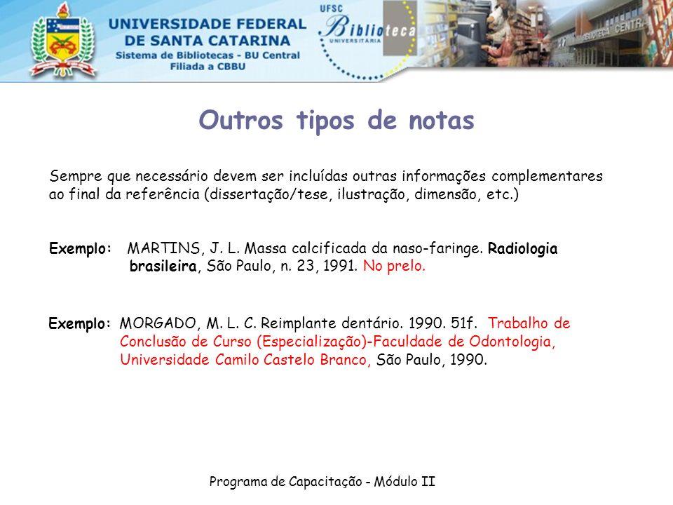 Programa de Capacitação - Módulo II Outros tipos de notas Exemplo: MORGADO, M. L. C. Reimplante dentário. 1990. 51f. Trabalho de Conclusão de Curso (E
