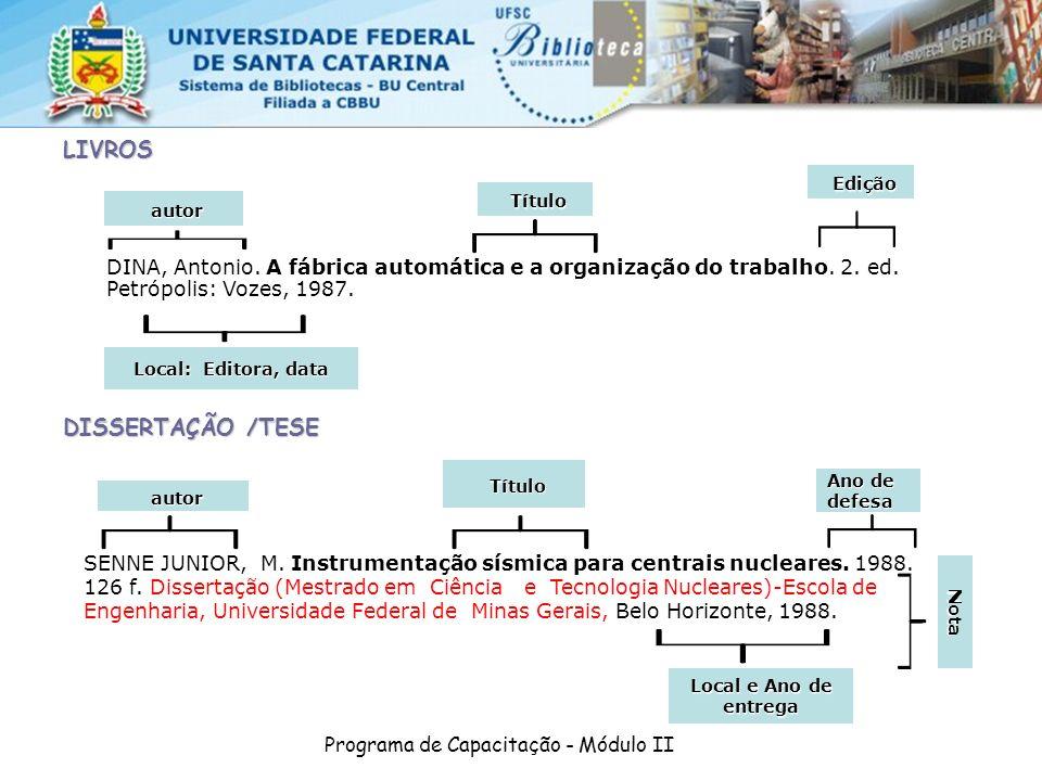 Programa de Capacitação - Módulo II Edição Edição LIVROS Local e Ano de entrega DISSERTAÇÃO /TESE SENNE JUNIOR, M. Instrumentação sísmica para centrai