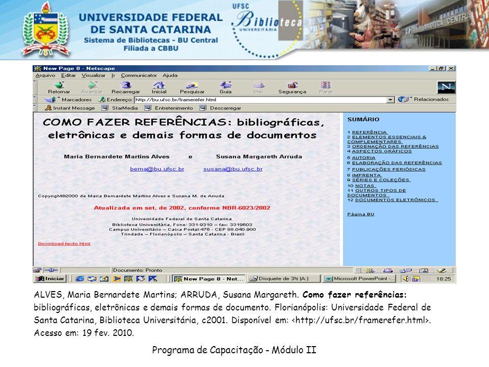 Programa de Capacitação - Módulo II ALVES, Maria Bernardete Martins; ARRUDA, Susana Margareth. Como fazer referências: bibliográficas, eletrônicas e d