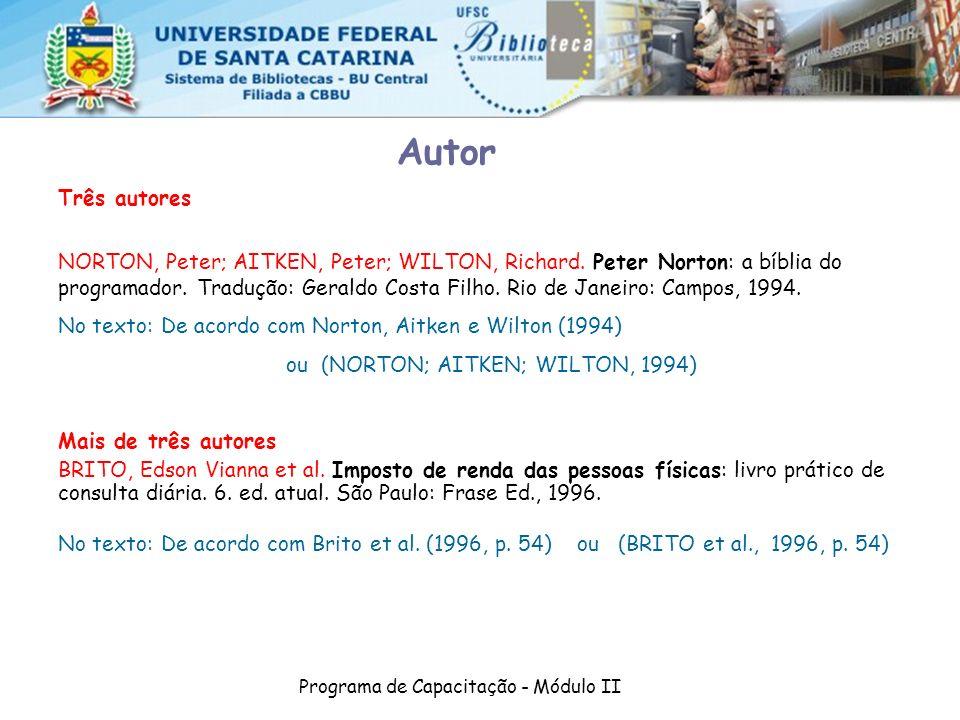 Programa de Capacitação - Módulo II Três autores NORTON, Peter; AITKEN, Peter; WILTON, Richard. Peter Norton: a bíblia do programador. Tradução: Geral