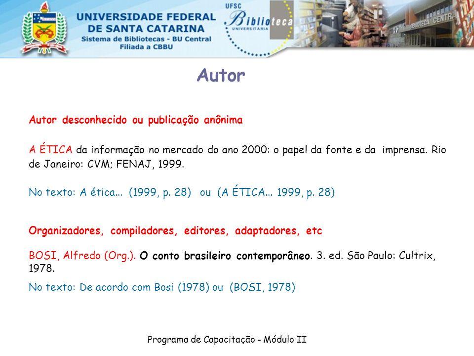 Programa de Capacitação - Módulo II Autor desconhecido ou publicação anônima A ÉTICA da informação no mercado do ano 2000: o papel da fonte e da impre